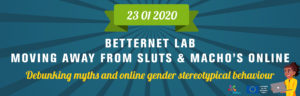 Betternet Lab: Moving away from sluts & macho's online.